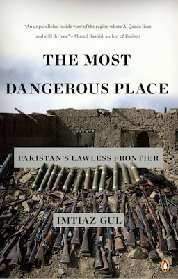 Book The Most Dangerous Place: Pakistan's Lawless Frontier by Imtiaz Gul