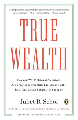 Book True Wealth: How And Why Millions Of Americans Are Creating A Time-rich, Ecologically Light, Small… by Juliet B. Schor