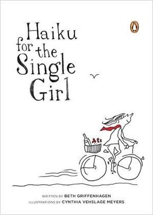 Haiku For The Single Girl by Beth Griffenhagen