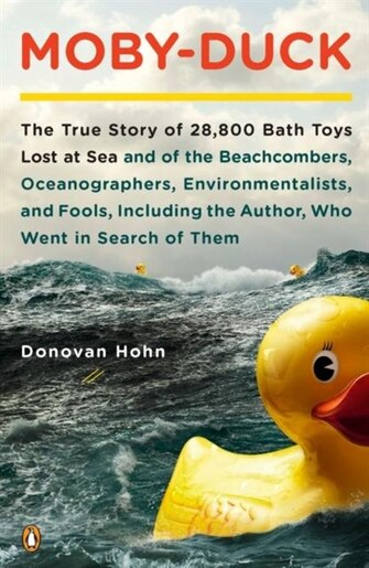 Moby-duck: The True Story Of 28,800 Bath Toys Lost At Sea & Of The Beachcombers, Oceanograp Hers, Environmenta by Donovan Hohn