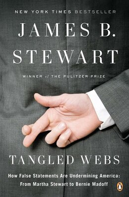 Book Tangled Webs: How False Statements Are Undermining America: From Martha Stewart To Bernie Mado Ff by James B. Stewart