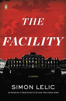 Book The Facility: A Novel by Simon Lelic