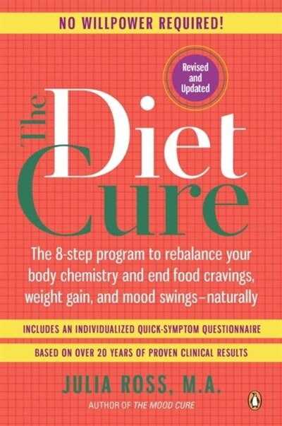 The Diet Cure: The 8-step Program To Rebalance Your Body Chemistry And End Food Cravings, Weight Gain, And Mood Sw by Julia Ross