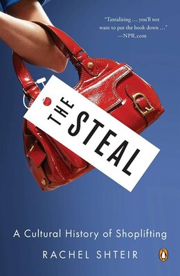 Book The Steal: A Cultural History Of Shoplifting by Rachel Shteir