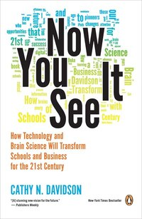 Now You See It: How Technology And Brain Science Will Transform Schools And Business For The 21s T…