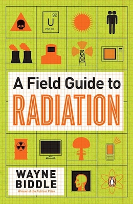 Book A Field Guide To Radiation by Wayne Biddle