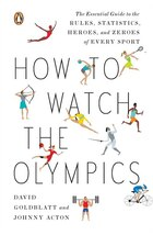 How To Watch The Olympics: The Essential Guide To The Rules, Statistics, Heroes, And Zeroes Of…