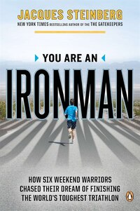 You Are An Ironman: How Six Weekend Warriors Chased Their Dream Of Finishing The World's Toughest…