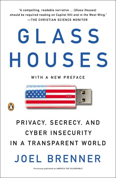 Glass Houses: Privacy, Secrecy, And Cyber Insecurity In A Transparent World by Joel Brenner