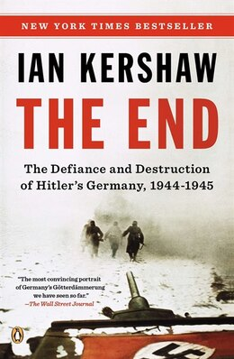Book The End: The Defiance And Destruction Of Hitler's Germany, 1944-1945 by Ian Kershaw
