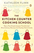 The Kitchen Counter Cooking School: How A Few Simple Lessons Transformed Nine Culinary Novices Into…