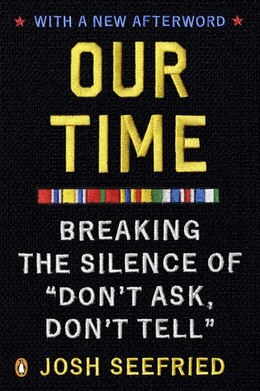 Book Our Time: Breaking The Silence Of Don't Ask, Don't Tell by Josh Seefried