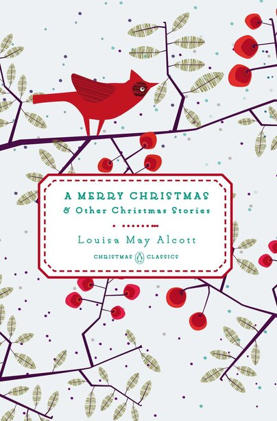 A Merry Christmas: And Other Christmas Stories by Louisa May Alcott