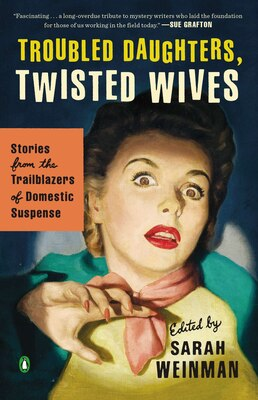 Book Troubled Daughters, Twisted Wives: Stories From The Trailblazers Of Domestic Suspense by Sarah Weinman