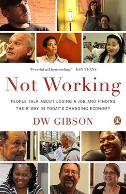 Book Not Working: People Talk About Losing A Job And Finding Their Way In Today?s Changing Economy by Dw Gibson