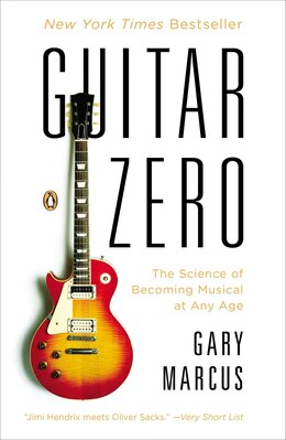 Book Guitar Zero: The Science Of Becoming Musical At Any Age by Gary Marcus