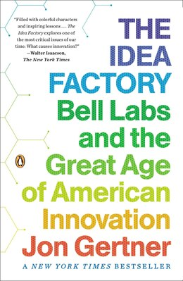 Book The Idea Factory: Bell Labs And The Great Age Of American Innovation by Jon Gertner