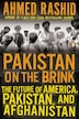 Pakistan On The Brink: The Future Of America, Pakistan, And Afghanistan by Ahmed Rashid