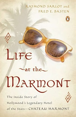 Book Life At The Marmont: The Inside Story Of Hollywood's Legendary Hotel Of The Stars--chateau Marmont by Raymond Sarlot