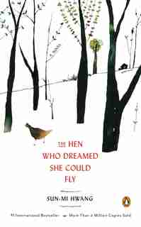 The Hen Who Dreamed She Could Fly: A Novel by Sun-mi Hwang