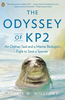Book The Odyssey Of Kp2: An Orphan Seal And A Marine Biologist?s Fight To Save A Species by Terrie M. Williams