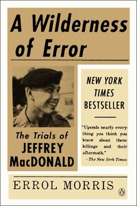 A Wilderness Of Error: The Trials Of Jeffrey Macdonald