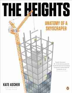 The Heights: Anatomy Of A Skyscraper by Kate Ascher
