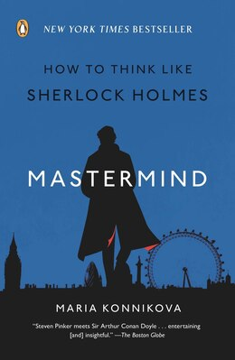 Book Mastermind: How To Think Like Sherlock Holmes by Maria Konnikova