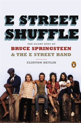 Book E Street Shuffle: The Glory Days Of Bruce Springsteen And The E Street Band by Clinton Heylin