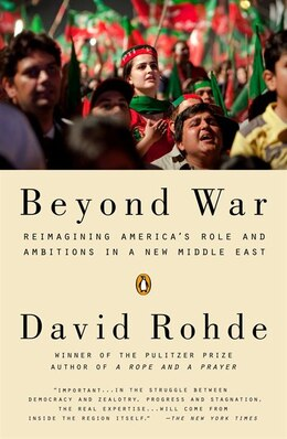 Book Beyond War: Reimagining America's Role And Ambitions In A New Middle East by David Rohde
