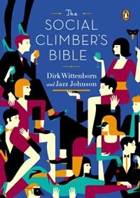 Book The Social Climber's Bible: A Book Of Manners, Practical Tips, And Spiritual Advice For The… by Dirk Wittenborn
