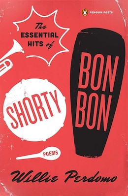 Book The Essential Hits Of Shorty Bon Bon: Poems by Willie Perdomo