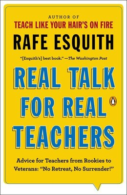 Book Real Talk For Real Teachers: Advice For Teachers From Rookies To Veterans: No Retreat, No Surrender! by Rafe Esquith