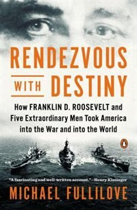 Book Rendezvous With Destiny: How Franklin D. Roosevelt And Five Extraordinary Men Took America Into The… by Michael Fullilove