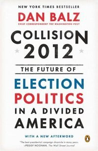 Book Collision 2012: The Future Of Election Politics In A Divided America by Dan Balz