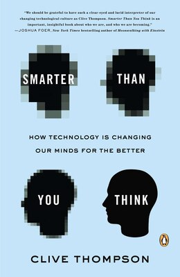 Book Smarter Than You Think: How Technology Is Changing Our Minds For The Better by Clive Thompson