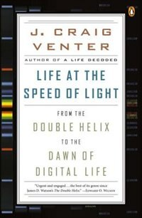Book Life At The Speed Of Light: From The Double Helix To The Dawn Of Digital Life by J. Craig Venter