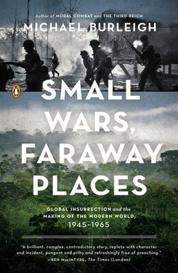 Book Small Wars, Faraway Places: Global Insurrection And The Making Of The Modern World, 1945-1965 by Michael Burleigh