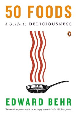 Book 50 Foods: A Guide To Deliciousness by Edward Behr