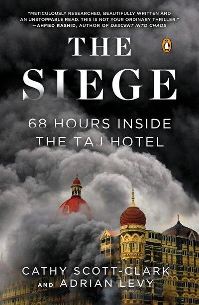 The Siege: 68 Hours Inside The Taj Hotel by Cathy Scott-clark