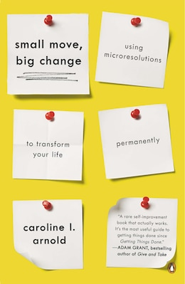 Book Small Move, Big Change: Using Microresolutions To Transform Your Life Permanently by Caroline L. Arnold