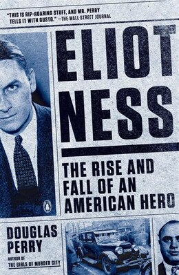 Book Eliot Ness: The Rise And Fall Of An American Hero by Douglas Perry