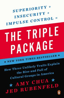 Book The Triple Package: How Three Unlikely Traits Explain The Rise And Fall Of Cultural Groups In… by Amy Chua