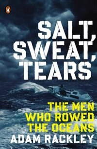 Book Salt, Sweat, Tears: The Men Who Rowed The Oceans by Adam Rackley