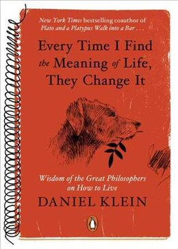 Book Every Time I Find The Meaning Of Life, They Change It: Wisdom Of The Great Philosophers On How To… by Daniel Klein
