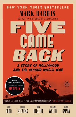 Book Five Came Back: A Story Of Hollywood And The Second World War by Mark Harris