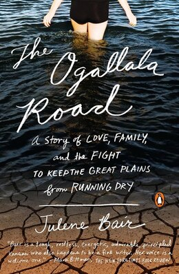 Book The Ogallala Road: A Story Of Love, Family, And The Fight To Keep The Great Plains From Running Dry by Julene Bair