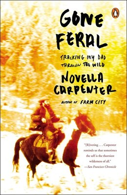 Book Gone Feral: Tracking My Dad Through The Wild by Novella Carpenter