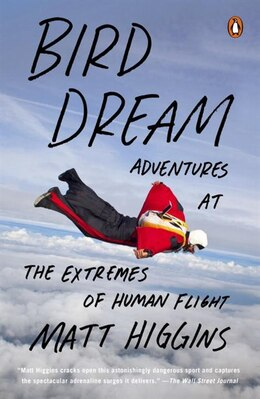 Book Bird Dream: Adventures At The Extremes Of Human Flight by Matt Higgins