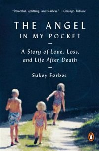The Angel In My Pocket: A Story Of Love, Loss, And Life After Death by Sukey Forbes